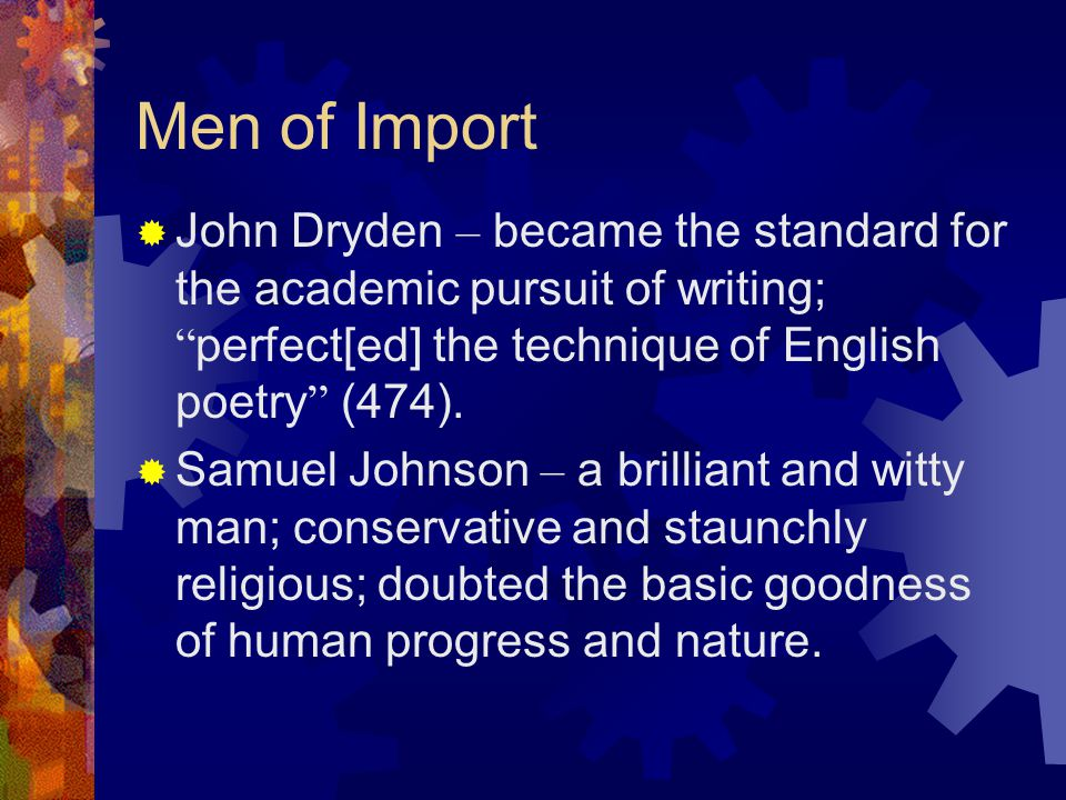 Men of Import John Dryden – became the standard for the academic pursuit of writing; perfect[ed] the technique of English poetry (474).